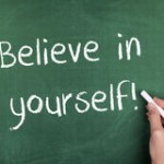 Believe in Yourself….