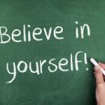 Believe in Yourself….