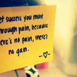No Pain No Gain…